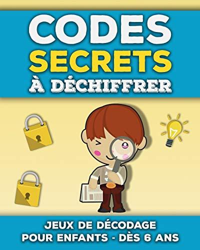 Codes Secrets à Déchiffrer: Livre de jeux de décodage et décryptage pour enfants de 6 à 10 ans | Apprendre à décoder des mots et messages codés | Casse-têtes et énigmes amusantes