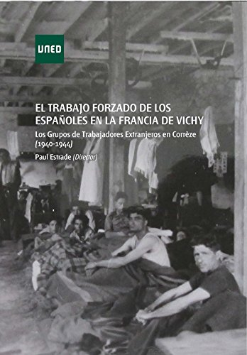 El trabajo forzado de los españoles en la Francia de Vichy.