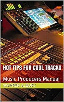 Hot Tips for Cool Tracks: Music Producers Manual by [Warren Albury, Louise Latremouille]