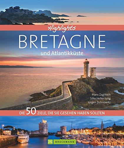 Bildband Bretagne und Atlantikküste: Highlights Bretagne und Atlantikküste. Die 50 Ziele, die Sie gesehen haben sollten. Alle Highlights zwischen Saint-Malo und Biarritz. Ein Frankreich-Reiseführer.