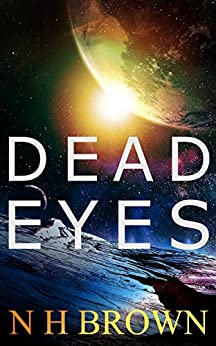 Dead Eyes: Three futuristic short stories by [N H Brown]
