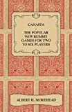 Canasta - The Popular New Rummy Games for Two to Six Players - How to Play, the Complete Official Rules and Full Instructions on How to Play Well and Win (English Edition)