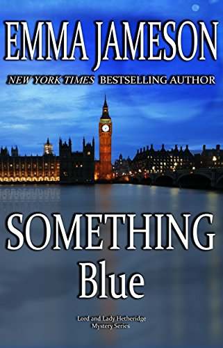 Something Blue (Lord and Lady Hetheridge Mystery Series Book 3) by [Emma Jameson]