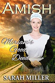Amish Romance: Miriam's Good Deed: Inspirational Amish Romance (The Lapp's Amish Marriage Book 5) by [Sarah Miller]