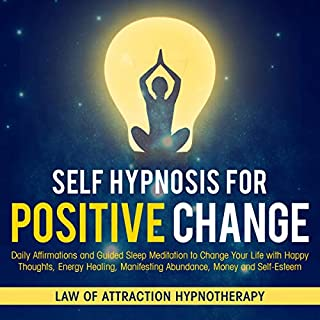Self Hypnosis for Positive Change     Daily Affirmations and Guided Sleep Meditation to Change Your Life with Happy Thoughts, Energy Healing, Manifesting Abundance, Money and Self-Esteem              By:                                                                                                                                 Law of Attraction Hypnotherapy                               Narrated by:                                                                                                                                 Adam Greco                      Length: 3 hrs and 7 mins     13 ratings     Overall 4.9