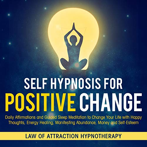 Self Hypnosis for Positive Change audiobook cover art