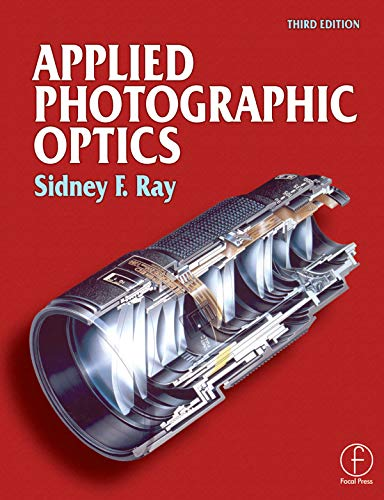Applied Photographic Optics: Lenses and Optical Systems for Photography, Film, Video and Digital Imaging (English Edition)