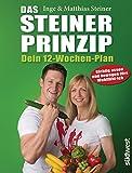 Das Steiner Prinzip - Dein 12-Wochen-Plan: Das Abnehm-Programm des Stars aus 'Ewige Helden', mit...