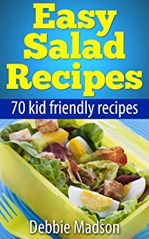 Easy Salad Recipes: 70 kid friendly salad recipes (Family Cooking Series Book 3) by [Debbie Madson]