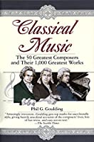 Classical Music: The 50 Greatest Composers and Their 1,000 Greatest Works