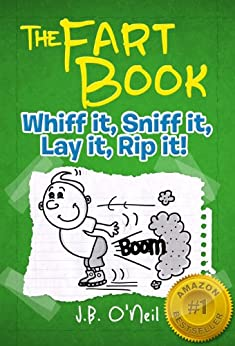 The Fart Book: Whiff it, Sniff it, Lay it, Rip it! - A Hilarious Book for Kids Age 7-9 (The Disgusting Adventures of Milo Snotrocket 2) by [J.B. O'Neil]