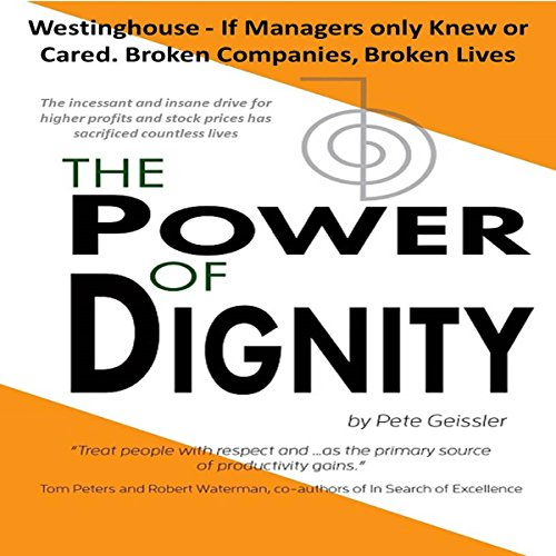 The Power of Dignity: The Westinghouse - If Managers Only Knew or Cared. Broken Companies, Broken Lives audiobook cover art