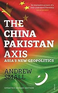 The China - Pakistan Axis: Asia's New Geopolitics
