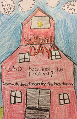 School Dayz: Who Teaches the Teacher?: Two minute devotionals for the busy teacher (English Edition)