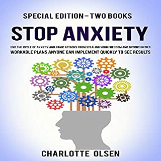 Stop Anxiety: Special Edition - Two Books     End the Cycle of Anxiety and Panic Attacks from Stealing Your Freedom and Opportunities. Workable Plans Anyone Can Implement Quickly to See Results.              By:                                                                                                                                 Charlotte Olsen                               Narrated by:                                                                                                                                 Claire Neigenfind,                                                                                        Belinda Smith                      Length: 4 hrs and 9 mins     Not rated yet     Overall 0.0