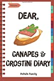 Dear, Canapes and Crostini Diary: Make An Awesome Month With 31 Easy Canapes and Crostini Recipes! (Best Italian Recipes, Canapes Cookbook, Best Italian Cookbook, Simple French Cooking)
