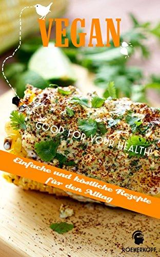 Vegan: Einfache und köstliche Rezepte für den Alltag (German Edition)