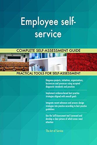 Employee self-service All-Inclusive Self-Assessment - More than 650 Success Criteria, Instant Visual Insights, Comprehensive Spreadsheet Dashboard, Auto-Prioritized for Quick Results
