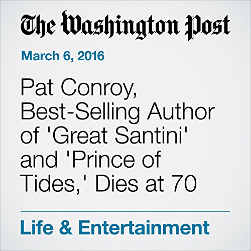 Pat Conroy, Best-Selling Author of 'Great Santini' and 'Prince of Tides,' Dies at 70 audiobook cover art