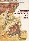 L'uomo e la caccia nel Tirolo: 15 (Studi storico culturali d