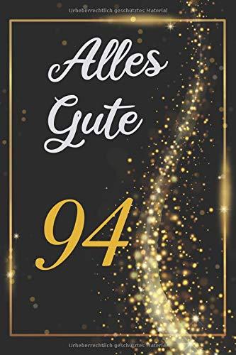 Alles Gute: 94. Geburtstag - Happy Birthday | Kreatives Gästebuch für Kommentare, Fotos und Wünsche | Tagebuch, Journal | Geschenkidee | handliches Format | 120 blanko Seiten | ca. A5  (6x9 inch)