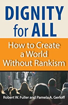 Dignity for All: How to Create a World Without Rankism by [Robert W. Fuller, Pamela Gerloff]