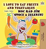 I Love to Eat Fruits and Vegetables (English Czech Bilingual Book for Kids) (English Czech Bilingual Collection)