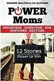 POWER Moms: Persevere Overcome Win Empower Restore (Volume 1)