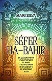 Séfer ha-Bahir: La Guía Definitiva para Entender el Bahir y Su Influencia en la Cábala y el Misticismo Judío