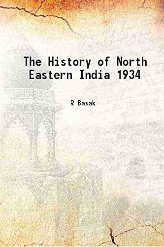 The History of North Eastern India 1934 [Hardcover]