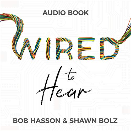 Wired to Hear: Connecting God's Voice to Your Life, Influence, and Career Audiobook By Shawn Bolz, Bob Hasson cover art