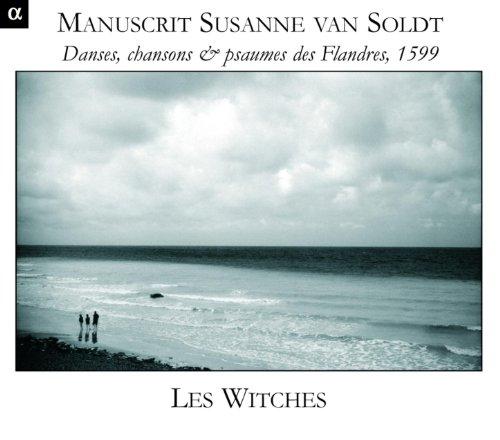 Manuscrit Susanne van Soldt: Danses, chansons & psaumes des Flandres, 1599
