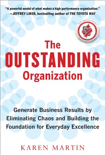 The Outstanding Organization: Generate Business Results by Eliminating Chaos and Building the Foundation for Everyday Excellence (Quality And Performance Excellence Management Organization And Strategy)