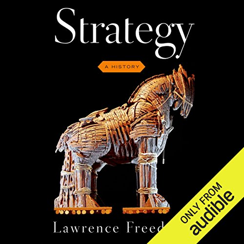 Strategy     A History              By:                                                                                                                                 Lawrence Freedman                               Narrated by:                                                                                                                                 Michael Butler Murray                      Length: 32 hrs and 4 mins     15 ratings     Overall 4.3