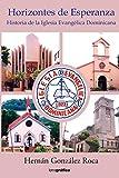 Horizontes de esperanza II: Historia de la Iglesia Evangélica Dominicana (Spanish...