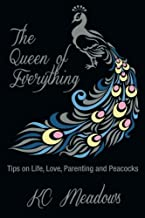 The Queen of Everything: Tips on Life, Love, Parenting and Peacocks