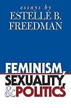 Feminism, Sexuality, and Politics: Essays by Estelle B. Freedman