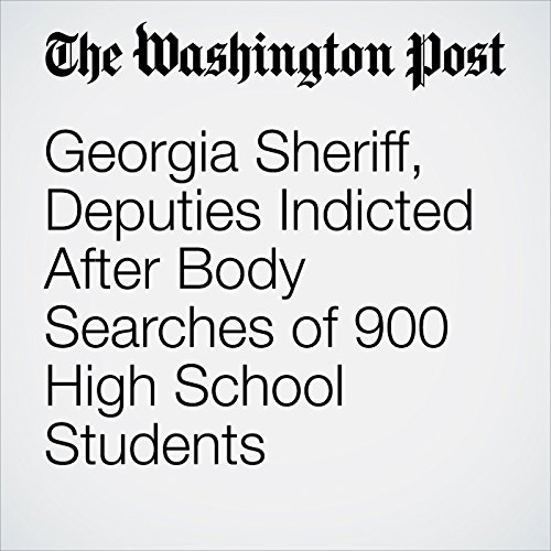 Georgia Sheriff, Deputies Indicted After Body Searches of 900 High School Students copertina