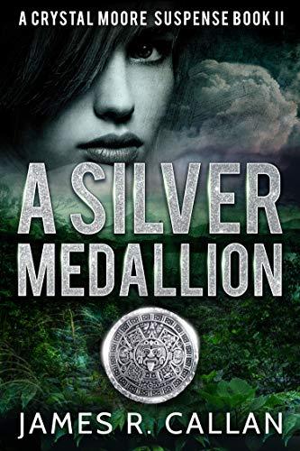 Book: A Silver Medallion (A Crystal Moore Suspense Book 2) by James R. Callan