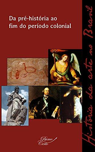 Da pré-história ao fim do período colonial (História da arte no Brasil Livro 1)