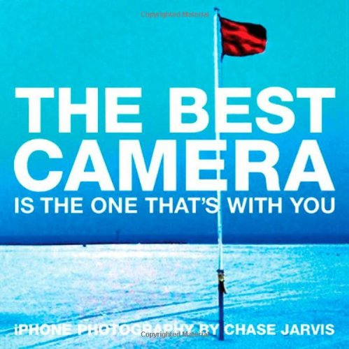 Best Camera Is The One That's With You, The:iPhone Photography by     Chase Jarvis