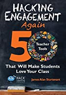Hacking Engagement Again: 50 Teacher Tools That Will Make Students Love Your Class (Hack Learning Series)