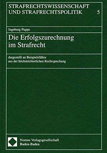 Die Erfolgszurechnung im Strafrecht: Dargestellt an Beispielfällen aus der höchstrichterlichen Rechtsprechung (Strafrechtswissenschaft und Strafrechtspolitik) by Ingeborg Puppe (2000-10-27)