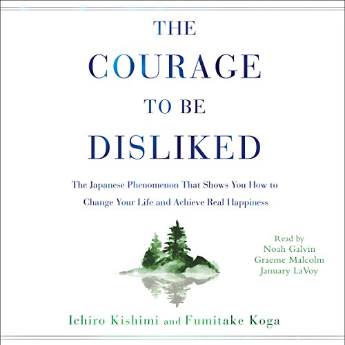 The Courage to Be Disliked     How to Free Yourself, Change Your Life, and Achieve Real Happiness              By:                                                                                                                                 Ichiro Kishimi,                                                                                        Fumitake Koga                               Narrated by:                                                                                                                                 Noah Galvin,                                                                                        Graeme Malcolm,                                                                                        January LaVoy                      Length: 6 hrs and 29 mins     1,081 ratings     Overall 4.5