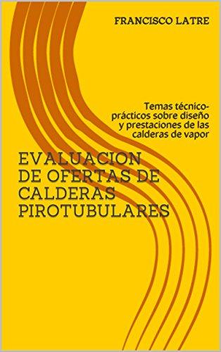 EVALUACION DE OFERTAS DE CALDERAS PIROTUBULARES: Temas técnico-prácticos sobre diseño y prestaciones de las calderas de vapor