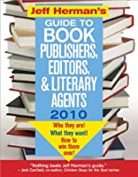 Jeff Herman's Guide to Book Publishers, Editors, and Literary Agents 2010: Who They Are! What They Want! How to Win Them Over! (JEFF HERMAN'S GUIDE TO BOOK EDITORS, PUBLISHERS, AND LITERARY AGENTS)