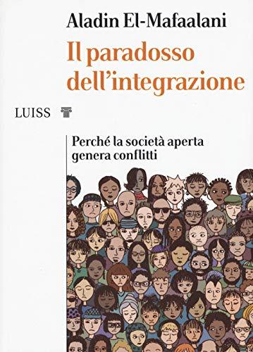 Il paradosso dell'integrazione. Perché la società aperta genera conflitti
