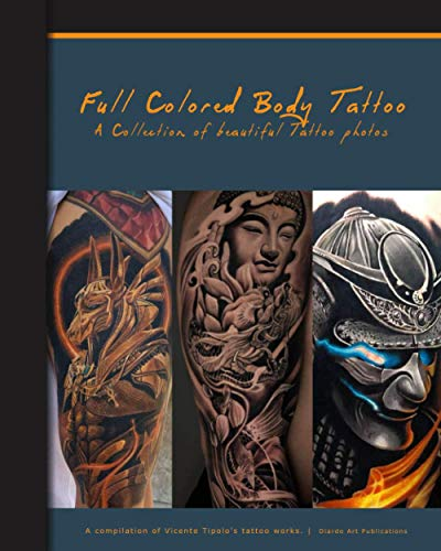 Full Colored Body Tattoo: A Collection of Beautiful Full-Color Tattoo Photos (Artist's Portfolio Book)