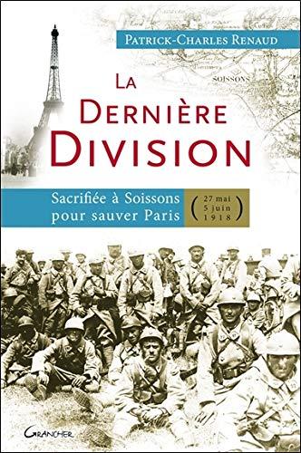 La dernière Division - Sacrifiée à Soissons pour sauver Paris (27 mai 1918 - 5 juin 1918)