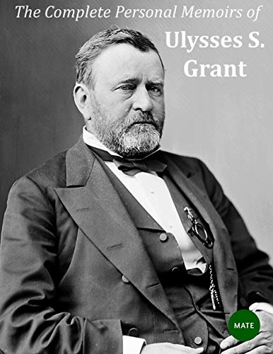 Compare Textbook Prices for The Complete Personal Memoirs of Ulysses S Grant  ISBN 9781542901383 by Grant, Ulysses S,Editorial, Mate